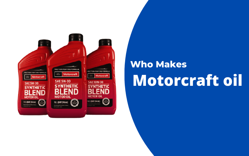 Who Makes Motorcraft Oil