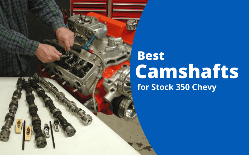 Best Camshafts for Stock 350 Chevy