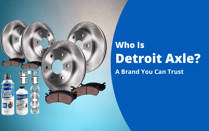 Detroit Axle reviews A Brand You Can Trust
